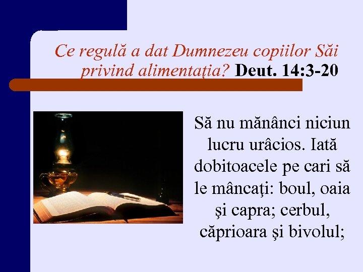 Ce regulă a dat Dumnezeu copiilor Săi privind alimentaţia? Deut. 14: 3 -20 Să