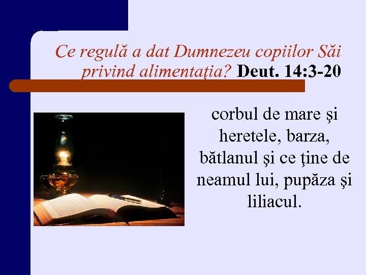 Ce regulă a dat Dumnezeu copiilor Săi privind alimentaţia? Deut. 14: 3 -20 corbul