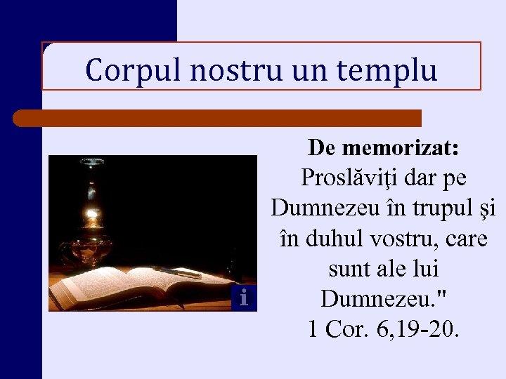 Corpul nostru un templu De memorizat: Proslăviţi dar pe Dumnezeu în trupul şi în
