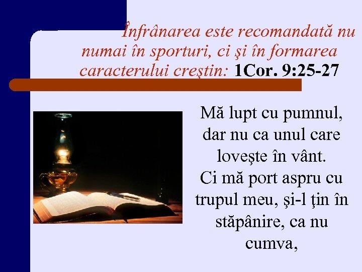 Înfrânarea este recomandată nu numai în sporturi, ci şi în formarea caracterului creştin: 1