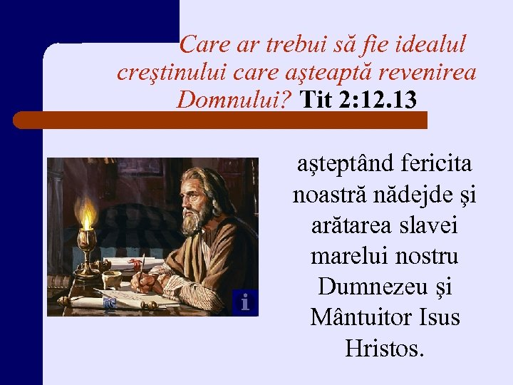 Care ar trebui să fie idealul creştinului care aşteaptă revenirea Domnului? Tit 2: 12.