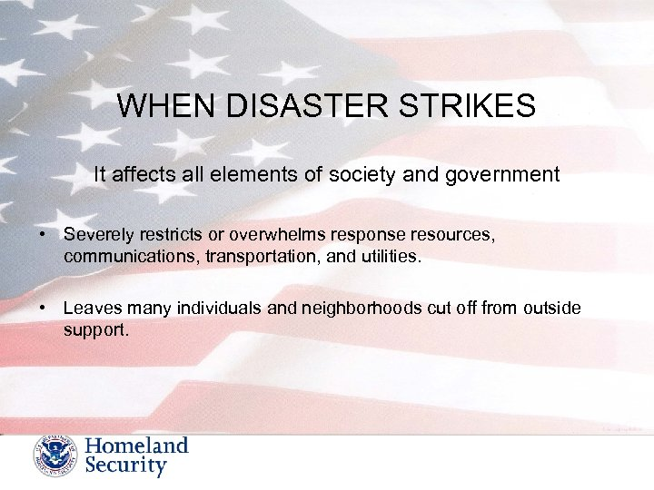WHEN DISASTER STRIKES It affects all elements of society and government • Severely restricts