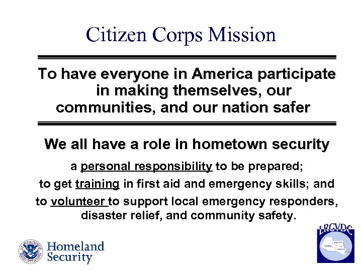 Citizen Corps Mission To have everyone in America participate in making themselves, our communities,