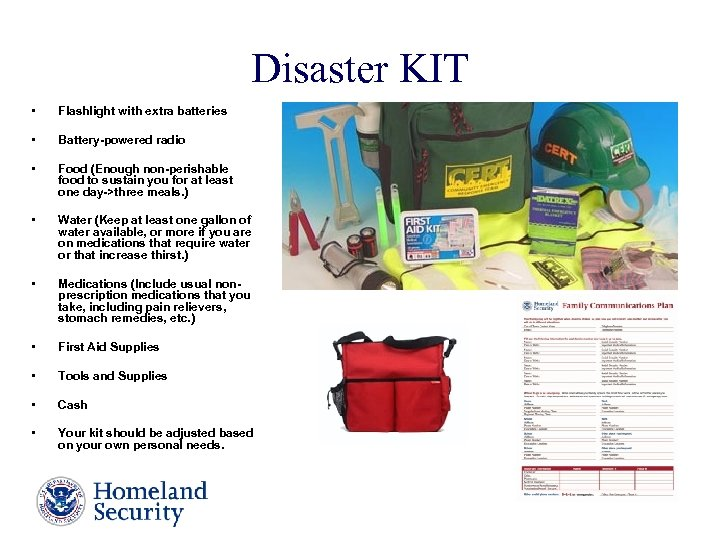 Disaster KIT • Flashlight with extra batteries • Battery-powered radio • Food (Enough non-perishable