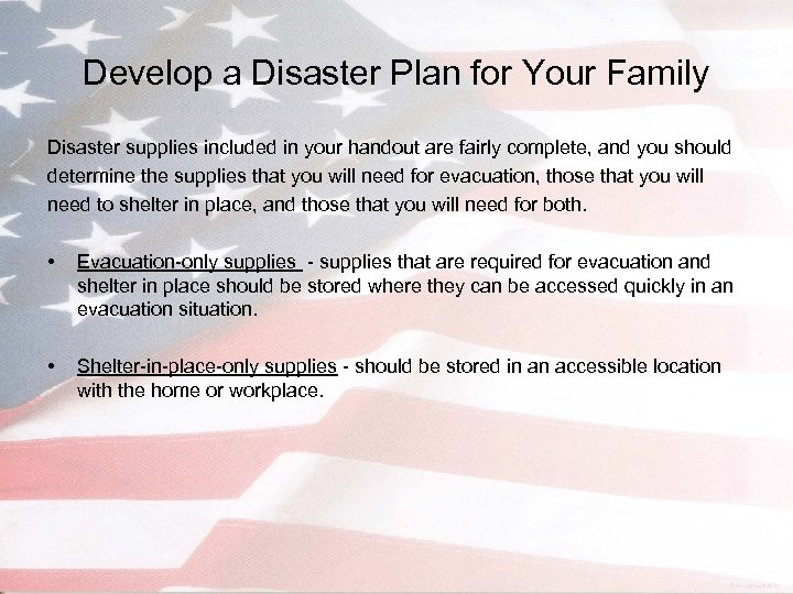 Develop a Disaster Plan for Your Family Disaster supplies included in your handout are