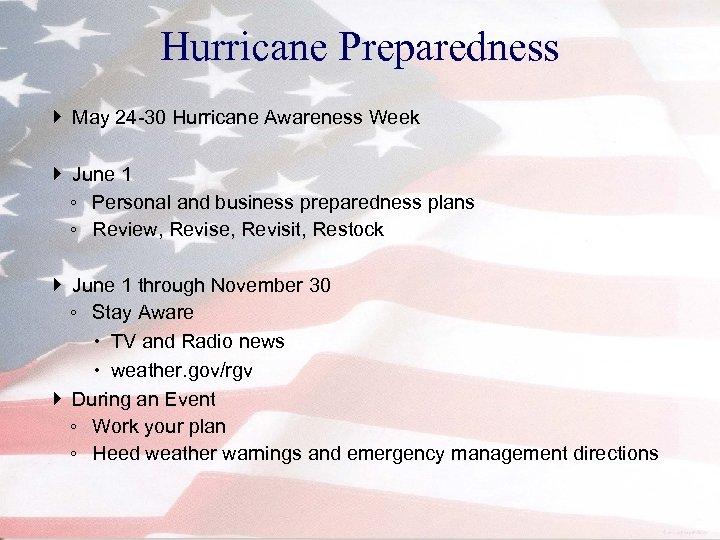Hurricane Preparedness May 24 -30 Hurricane Awareness Week June 1 ◦ Personal and business