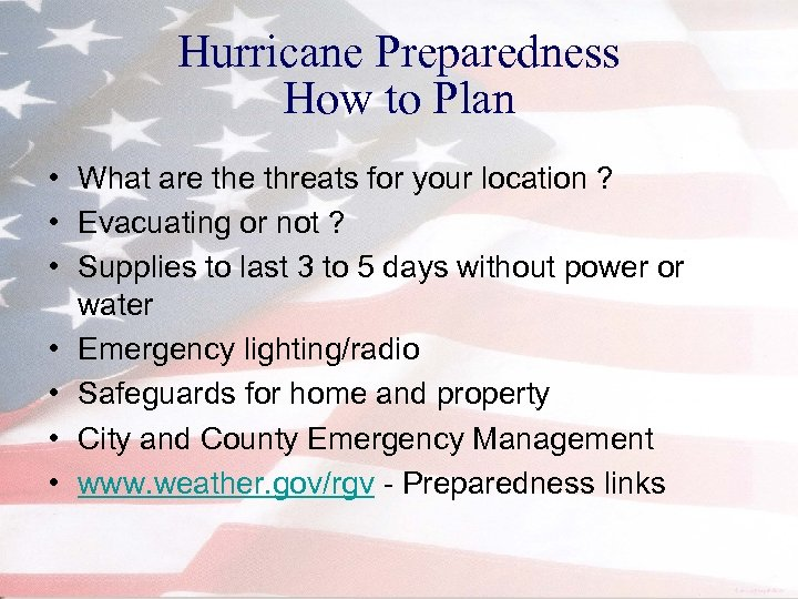 Hurricane Preparedness How to Plan • What are threats for your location ? •