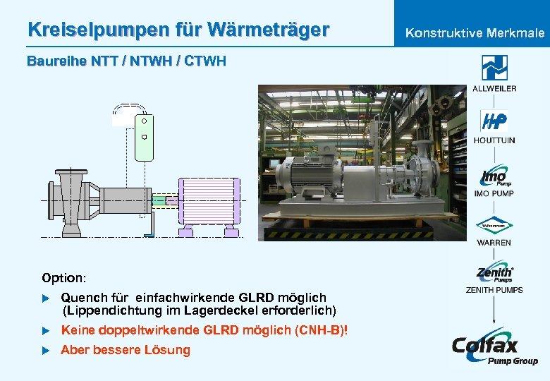 Kreiselpumpen für Wärmeträger Baureihe NTT / NTWH / CTWH Option: u Quench für einfachwirkende