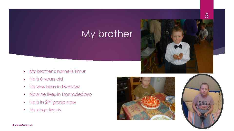 5 My brother • My brother's name is Timur • He is 8 years
