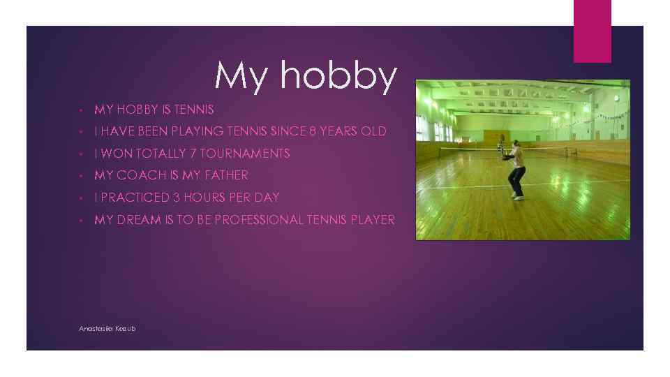 My hobby • MY HOBBY IS TENNIS • I HAVE BEEN PLAYING TENNIS SINCE