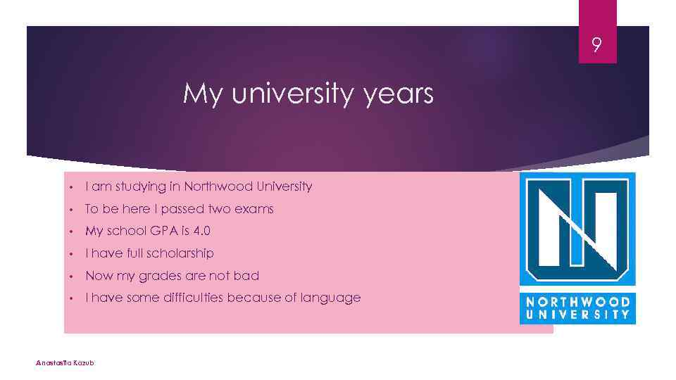 9 My university years • I am studying in Northwood University • To be