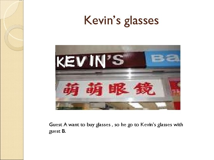 Kevin's glasses Guest A want to buy glasses , so he go to Kevin's