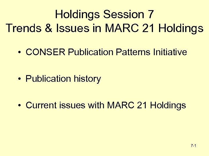 Holdings Session 7 Trends & Issues in MARC 21 Holdings • CONSER Publication Patterns