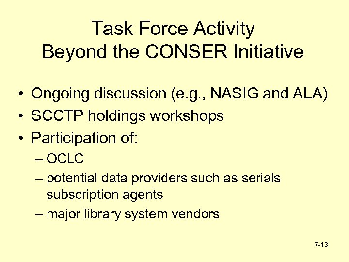 Task Force Activity Beyond the CONSER Initiative • Ongoing discussion (e. g. , NASIG