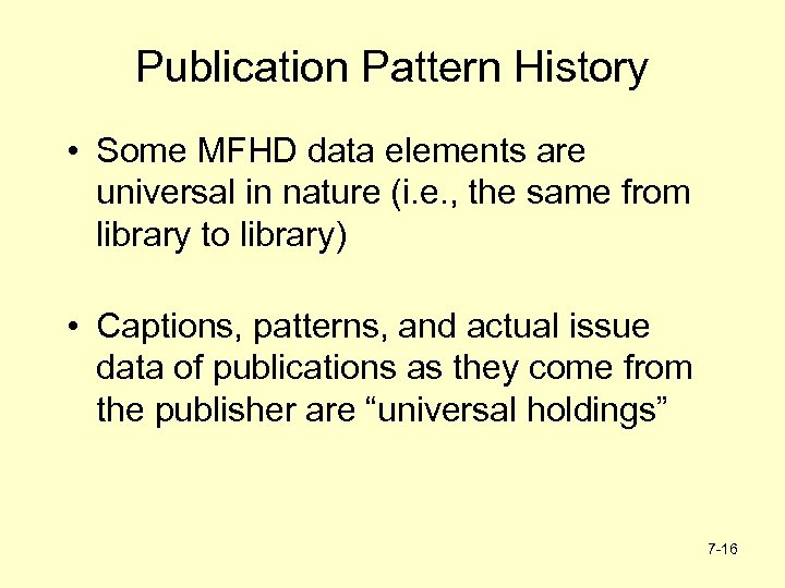 Publication Pattern History • Some MFHD data elements are universal in nature (i. e.