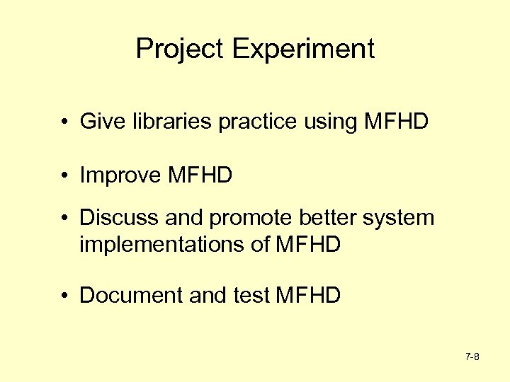 Project Experiment • Give libraries practice using MFHD • Improve MFHD • Discuss and