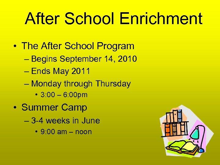 After School Enrichment • The After School Program – Begins September 14, 2010 –
