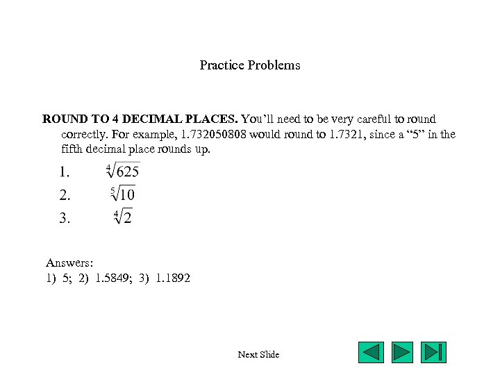 Practice Problems ROUND TO 4 DECIMAL PLACES. You'll need to be very careful to