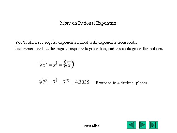 More on Rational Exponents You'll often see regular exponents mixed with exponents from roots.