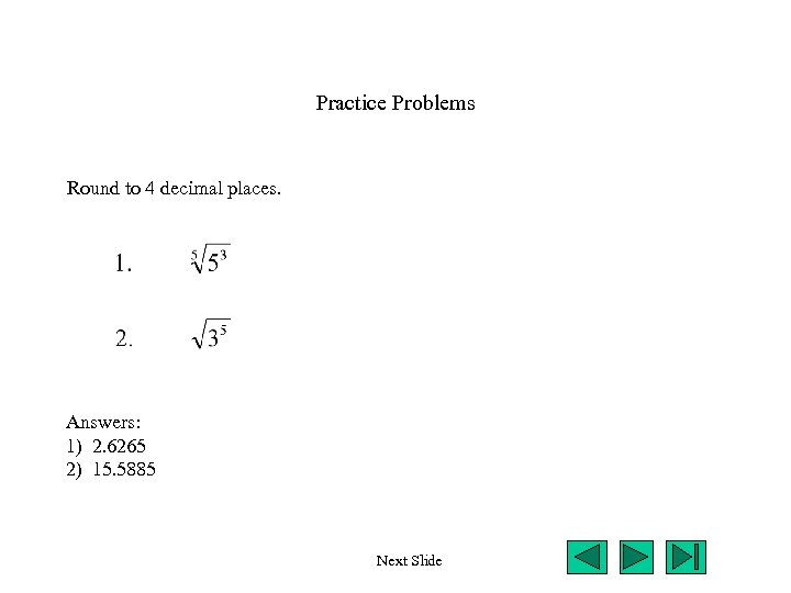 Practice Problems Round to 4 decimal places. Answers: 1) 2. 6265 2) 15. 5885