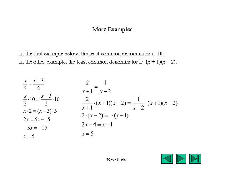 More Examples In the first example below, the least common denominator is 10. In