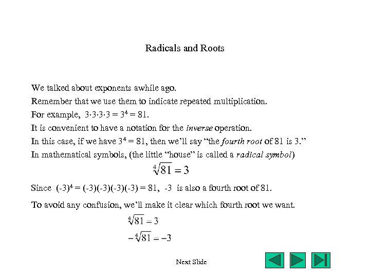 Radicals and Roots We talked about exponents awhile ago. Remember that we use them