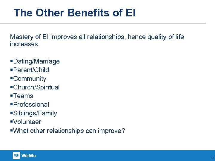 The Other Benefits of EI Mastery of EI improves all relationships, hence quality of