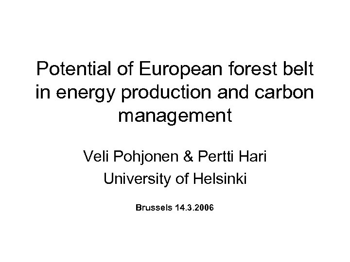 Potential of European forest belt in energy production and carbon management Veli Pohjonen &