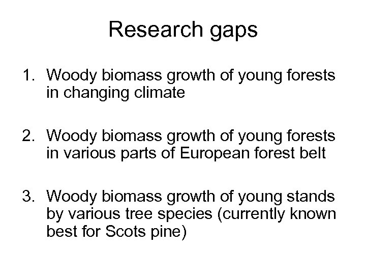 Research gaps 1. Woody biomass growth of young forests in changing climate 2. Woody