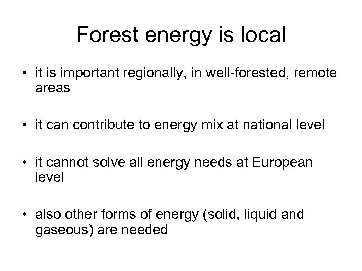 Forest energy is local • it is important regionally, in well-forested, remote areas •