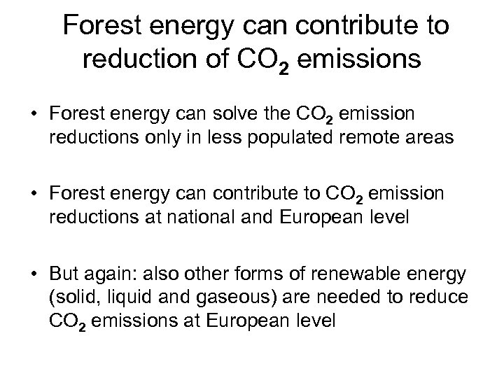 Forest energy can contribute to reduction of CO 2 emissions • Forest energy can