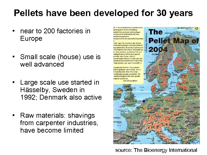 Pellets have been developed for 30 years • near to 200 factories in Europe