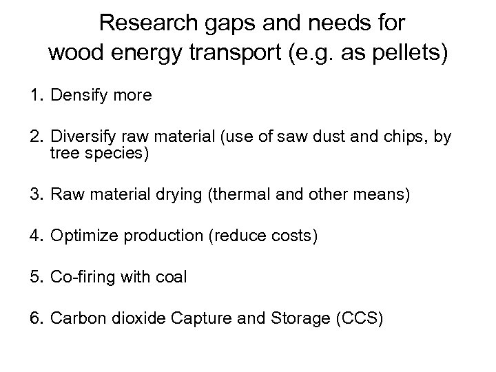 Research gaps and needs for wood energy transport (e. g. as pellets) 1. Densify