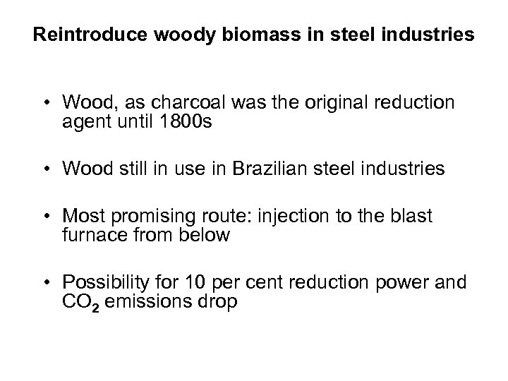 Reintroduce woody biomass in steel industries • Wood, as charcoal was the original reduction