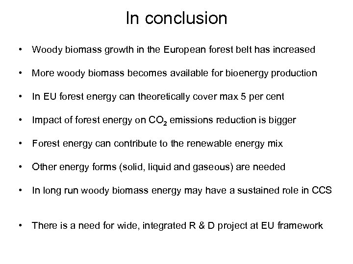 In conclusion • Woody biomass growth in the European forest belt has increased •