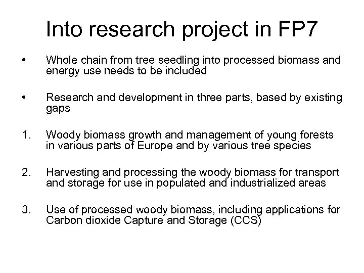 Into research project in FP 7 • Whole chain from tree seedling into processed