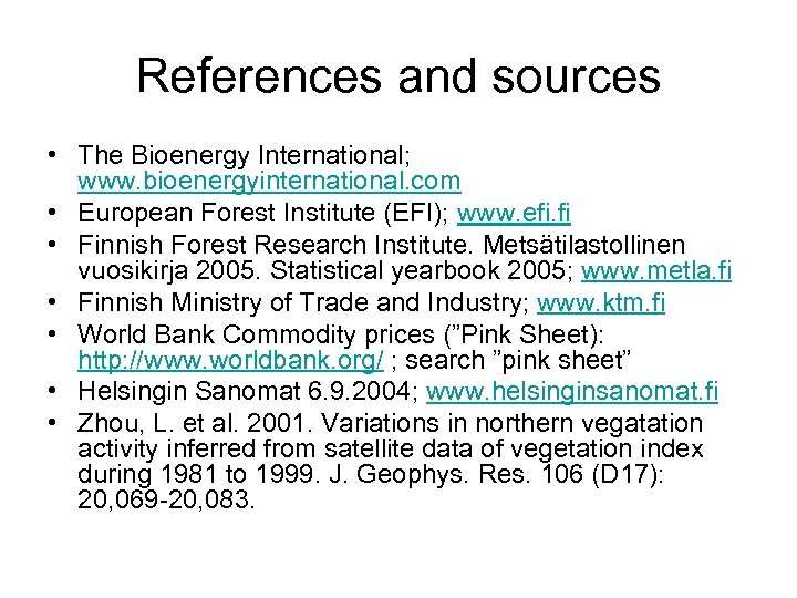References and sources • The Bioenergy International; www. bioenergyinternational. com • European Forest Institute