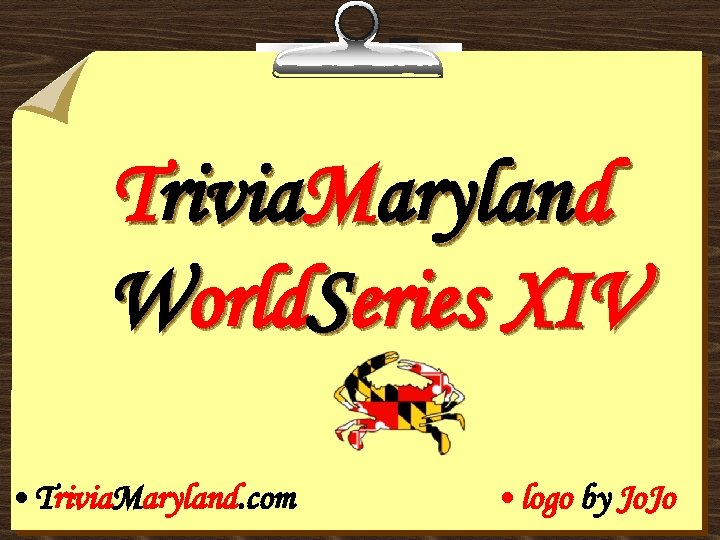 Trivia. Maryland World. Series XIV • Trivia. Maryland. com • logo by Jo. Jo