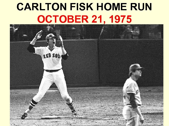 CARLTON FISK HOME RUN OCTOBER 21, 1975