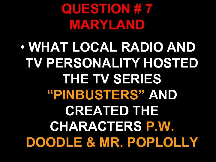 QUESTION # 7 MARYLAND • WHAT LOCAL RADIO AND TV PERSONALITY HOSTED THE TV