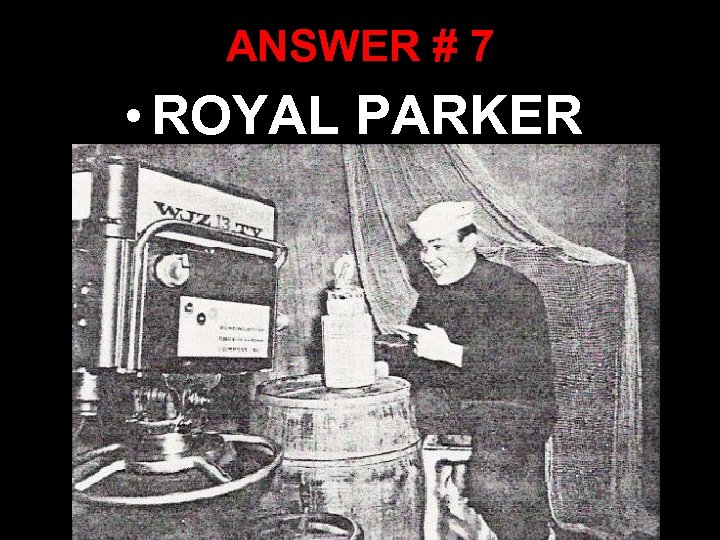 ANSWER # 7 • ROYAL PARKER