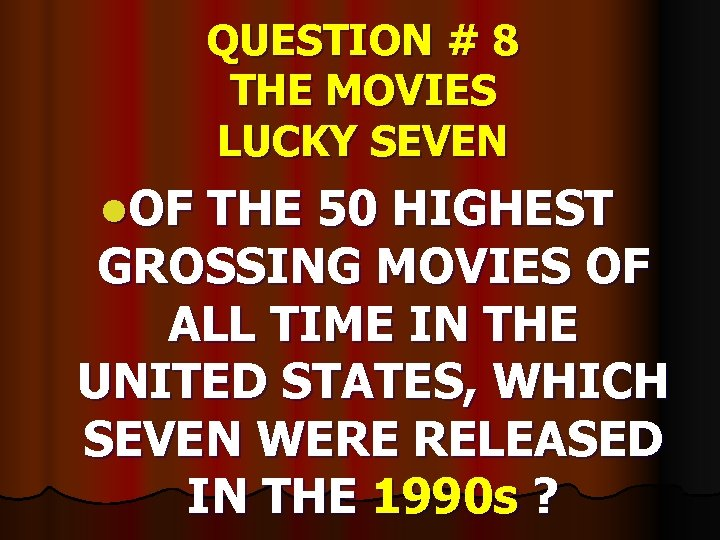 QUESTION # 8 THE MOVIES LUCKY SEVEN l. OF THE 50 HIGHEST GROSSING MOVIES