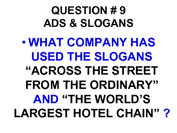 "QUESTION # 9 ADS & SLOGANS • WHAT COMPANY HAS USED THE SLOGANS ""ACROSS"