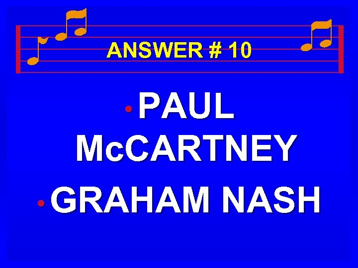 ANSWER # 10 • PAUL Mc. CARTNEY • GRAHAM NASH