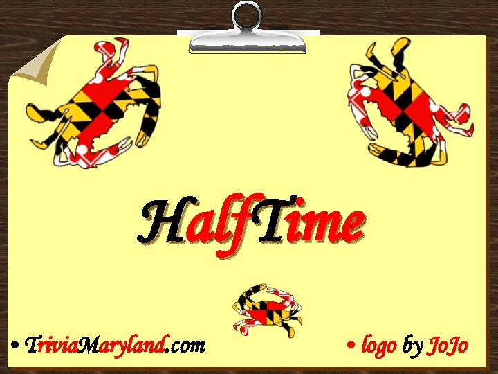 Half. Time • Trivia. Maryland. com • logo by Jo. Jo