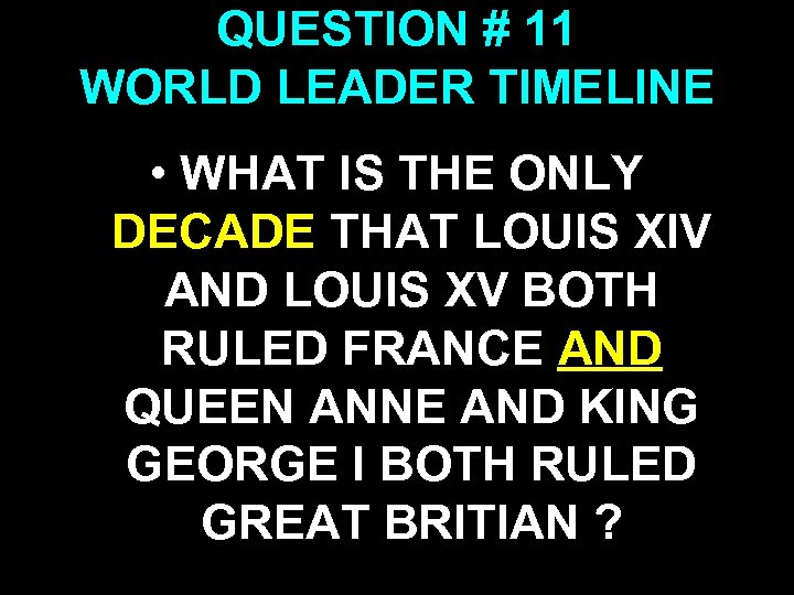 QUESTION # 11 WORLD LEADER TIMELINE • WHAT IS THE ONLY DECADE THAT LOUIS