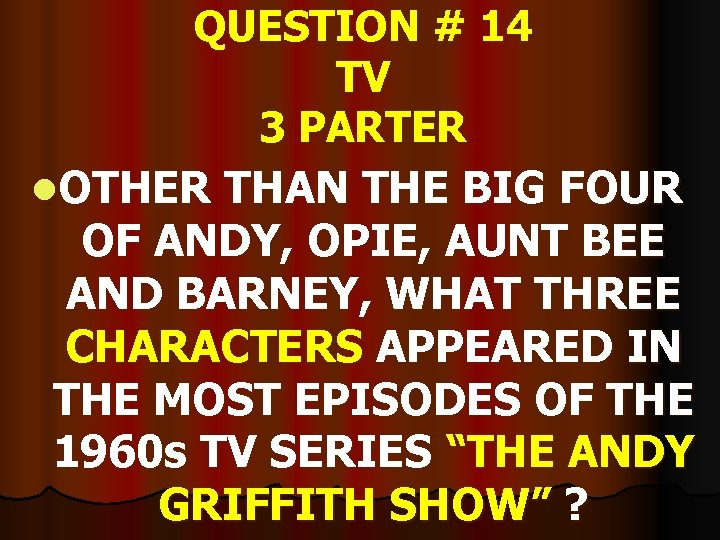 QUESTION # 14 TV 3 PARTER l. OTHER THAN THE BIG FOUR OF ANDY,