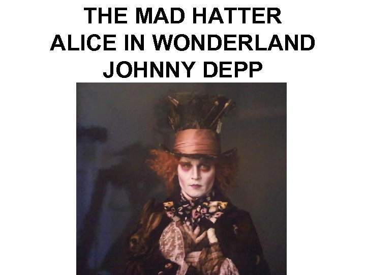 THE MAD HATTER ALICE IN WONDERLAND JOHNNY DEPP