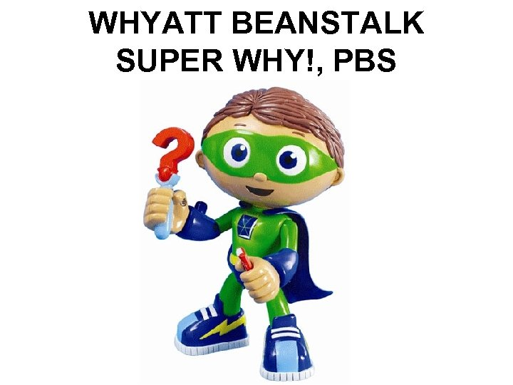 WHYATT BEANSTALK SUPER WHY!, PBS