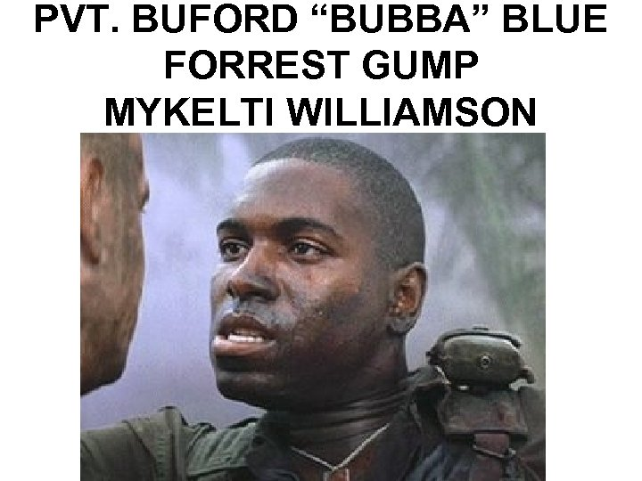 "PVT. BUFORD ""BUBBA"" BLUE FORREST GUMP MYKELTI WILLIAMSON"